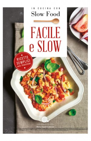 Facile e slow - Slow Food Editore